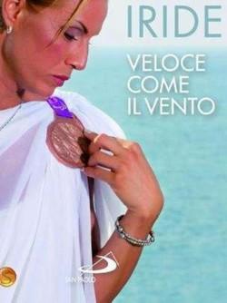 L'immagine sulla copertina del libro di Annalisa Minetti, «Iride, veloce come il vento», edito da San Paolo