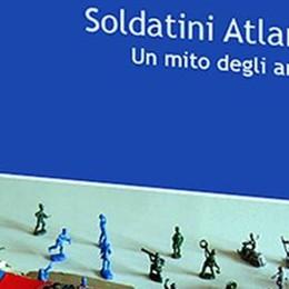 Il mito Atlantic colpisce ancora Nuovo libro sui soldatini di Treviglio