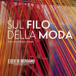 L'Eco racconta il tessile bergamasco In edicola il libro «Sul filo della moda»