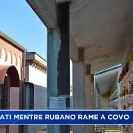 Rubano rame al cimitero di Covo; colti sul fatto dalla Polizia sono finiti in manette