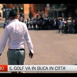 Bergamo va in buca  Il golf scende in strada