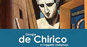 GIORGIO DE CHIRICO E L'OGGETTO MISTERIOSO IN MOSTRA FINO AL 15 MARZO