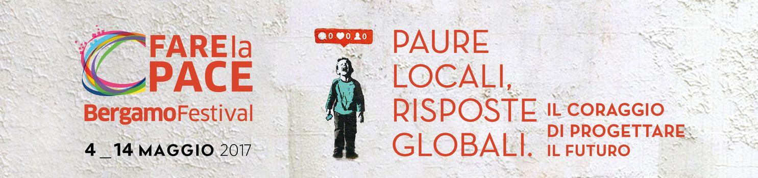 Bergamo Festival Fare la Pace: Paure locali, risposte globali